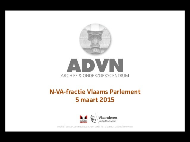 ADVNARCHIEF & ONDERZOEKSCENTRUM Archief en Documentatiecentrum voor het Vlaams-nationalisme vzw N-VA-fractie Vlaams Parlem...