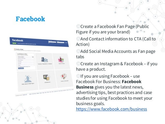 Facebook ◎Create a Facebook Fan Page (Public Figure if you are your brand) ◎And Contact information to CTA (Call to Action...