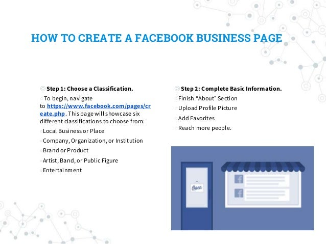HOW TO CREATE A FACEBOOK BUSINESS PAGE ◎Step 1: Choose a Classification. ○To begin, navigate to https://www.facebook.com/p...