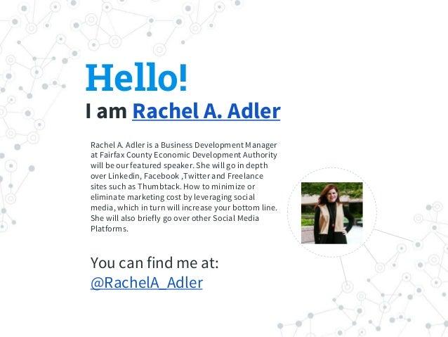 Hello! I am Rachel A. Adler Rachel A. Adler is a Business Development Manager at Fairfax County Economic Development Autho...