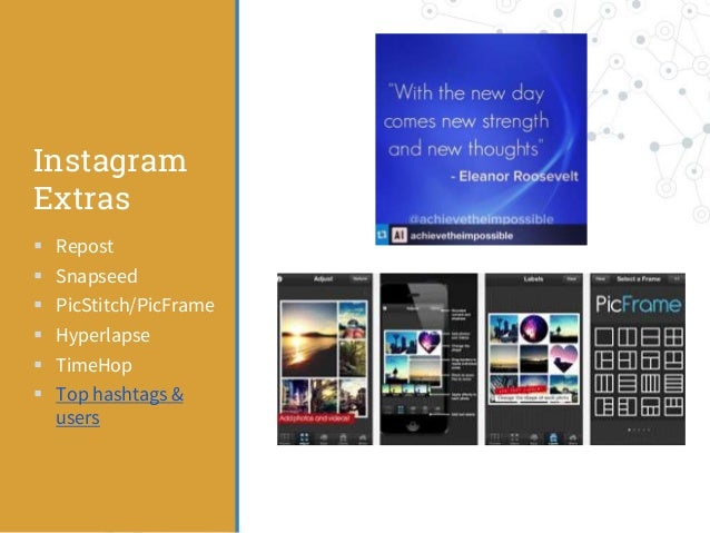 Instagram Extras  Repost  Snapseed  PicStitch/PicFrame  Hyperlapse  TimeHop  Top hashtags & users
