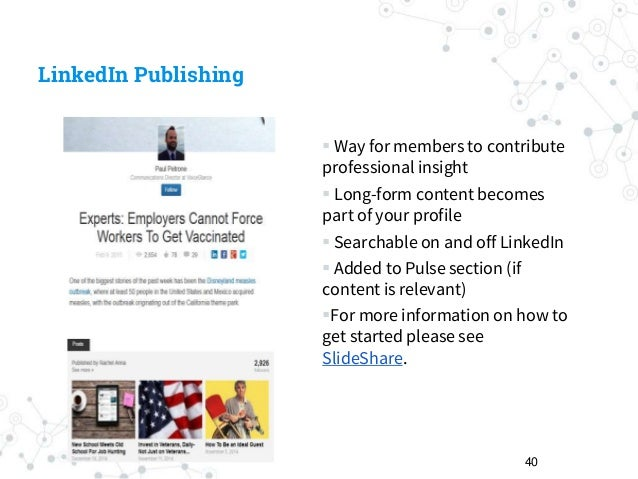 LinkedIn Publishing  Way for members to contribute professional insight  Long-form content becomes part of your profile ...