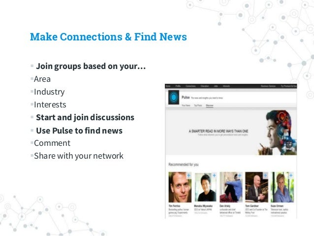 Make Connections & Find News  Join groups based on your… Area Industry Interests  Start and join discussions  Use Pu...