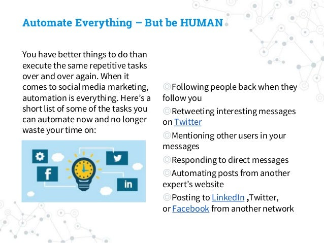 Automate Everything – But be HUMAN You have better things to do than execute the same repetitive tasks over and over again...
