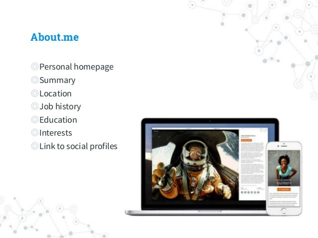 About.me ◎Personal homepage ◎Summary ◎Location ◎Job history ◎Education ◎Interests ◎Link to social profiles