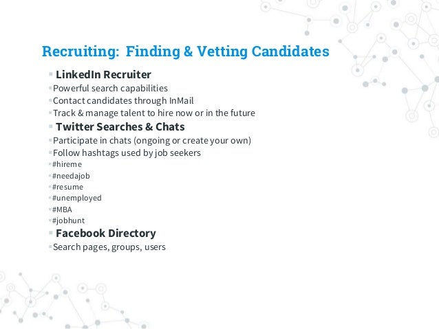 Recruiting: Finding & Vetting Candidates  LinkedIn Recruiter Powerful search capabilities Contact candidates through In...