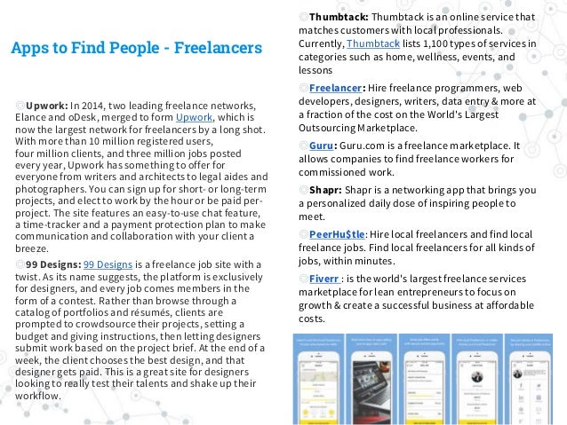 Apps to Find People - Freelancers ◎Upwork: In 2014, two leading freelance networks, Elance and oDesk, merged to form Upwor...