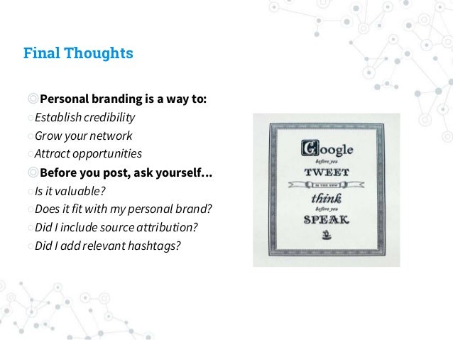 Final Thoughts ◎Personal branding is a way to: ○Establish credibility ○Grow your network ○Attract opportunities ◎Before yo...