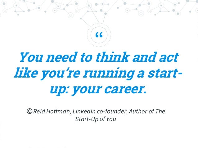 """"""" ◎Reid Hoffman, Linkedin co-founder, Author of The Start-Up of You You need to think and act like you're running a start-..."""