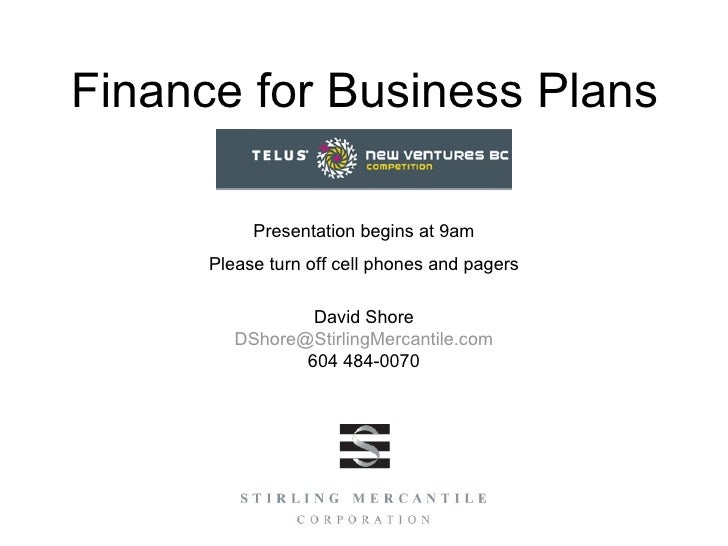 Finance for Business Plans  Presentation begins at 9am Please turn off cell phones and pagers David Shore [email_address...