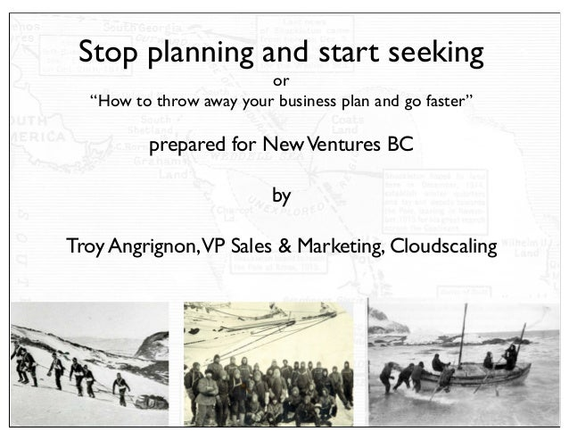 "Stop planning and start seeking                         or  ""How to throw away your business plan and go faster""          ..."