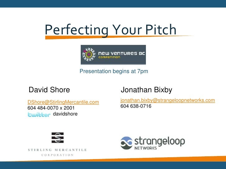 Perfecting Your Pitch <br />Presentation begins at 7pm<br />David Shore<br />Jonathan Bixby<br />jonathan.bixby@strangelo...