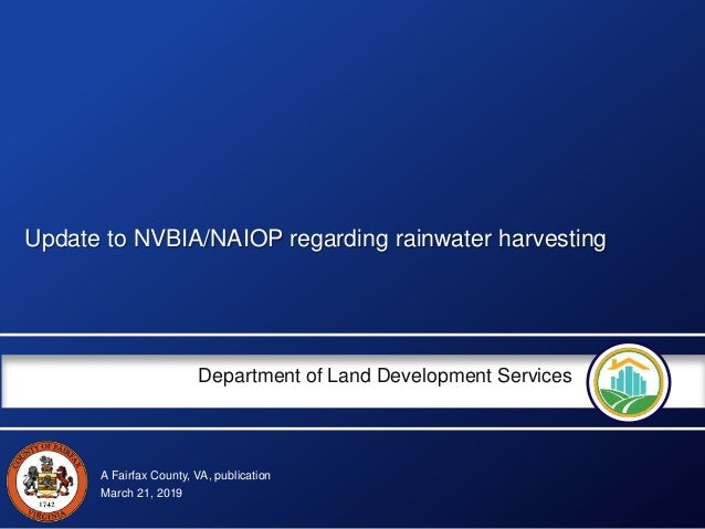 A Fairfax County, VA, publication Department of Land Development Services Update to NVBIA/NAIOP regarding rainwater harves...