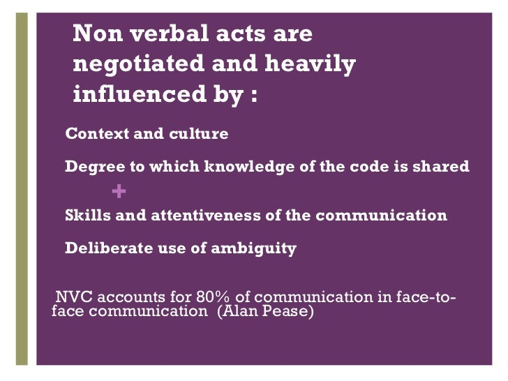 Non verbal acts are negotiated and heavily influenced by : <ul><li>Context and culture </li></ul><ul><li>Degree to which k...