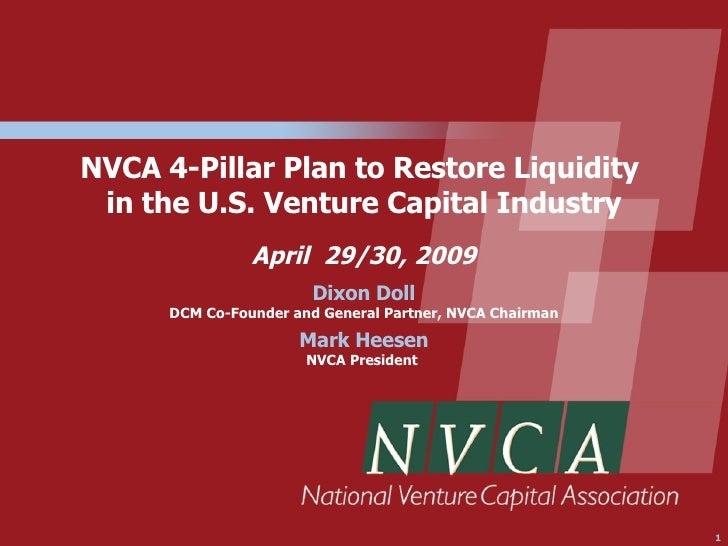 NVCA 4-Pillar Plan to Restore Liquidity  in the U.S. Venture Capital Industry                 April 29/30, 2009           ...