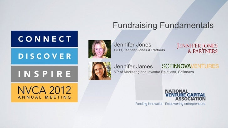 Fundraising FundamentalsJennifer JonesCEO, Jennifer Jones & PartnersJennifer JamesVP of Marketing and Investor Relations, ...