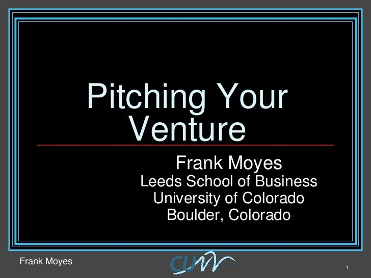 Pitching Your                 Venture                     Frank Moyes                 Leeds School of Business            ...