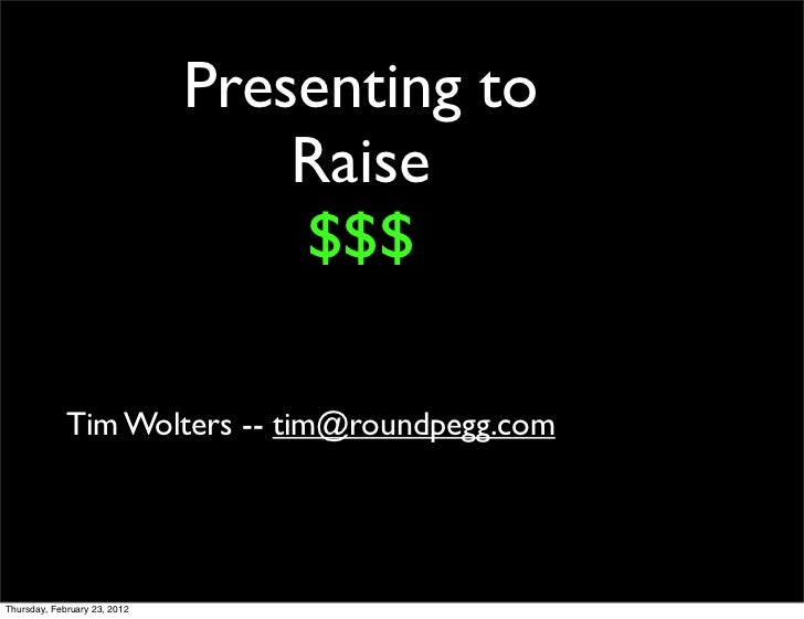Presenting to                                  Raise                                  $$$             Tim Wolters -- tim@r...