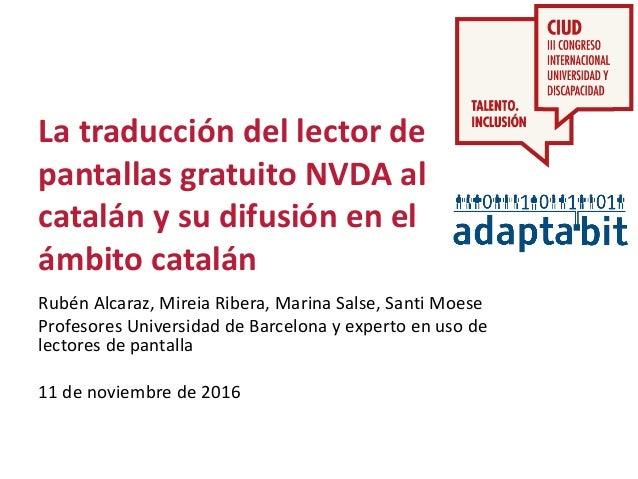 La traducción del lector de pantallas gratuito NVDA al catalán y su difusión en el ámbito catalán Rubén Alcaraz, Mireia Ri...