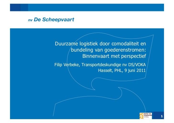 Duurzame logistiek door comodaliteit en      bundeling van goederenstromen:           Binnenvaart met perspectiefFilip Ver...