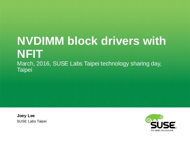 NVDIMM block drivers with NFIT March, 2016, SUSE Labs Taipei technology sharing day, Taipei Joey Lee SUSE Labs Taipei