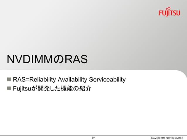  RAS=Reliability Availability Serviceability  Fujitsuが開発した機能の紹介 NVDIMMのRAS Copyright 2019 FUJITSU LIMITED27