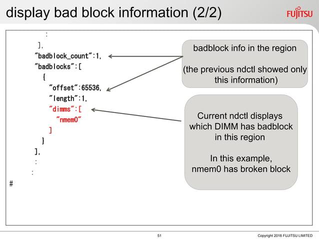"display bad block information (2/2) : ], ""badblock_count"":1, ""badblocks"":[ { ""offset"":65536, ""length"":1, ""dimms"":[ ""nmem0""..."