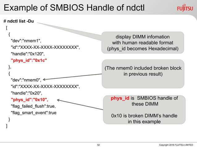 """Example of SMBIOS Handle of ndctl # ndctl list -Du [ { """"dev"""":""""nmem1"""", """"id"""":""""XXXX-XX-XXXX-XXXXXXXX"""", """"handle"""":""""0x120"""", """"phy..."""