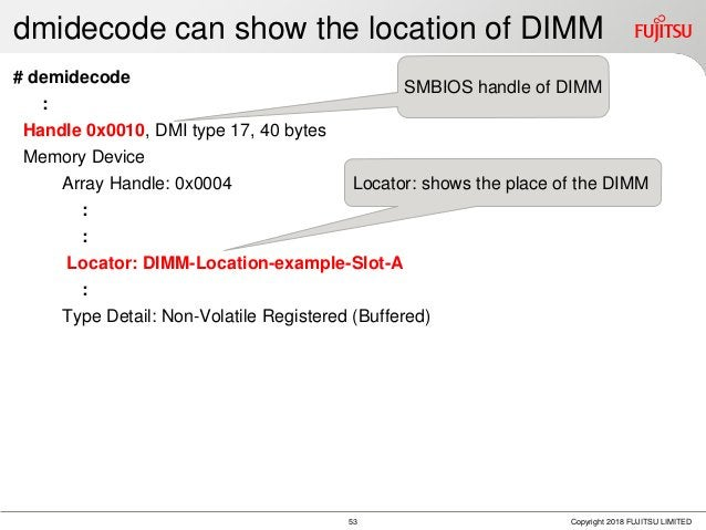 dmidecode can show the location of DIMM # demidecode : Handle 0x0010, DMI type 17, 40 bytes Memory Device Array Handle: 0x...