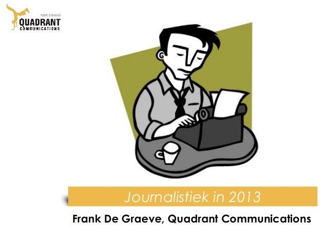 Journalistiek in 2013Frank De Graeve, Quadrant Communications