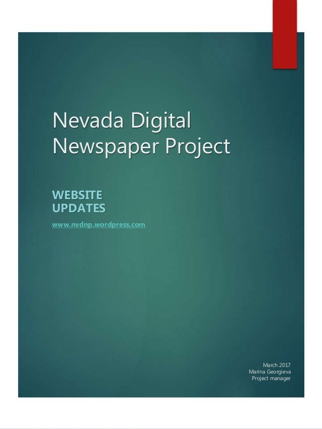 Nevada Digital Newspaper Project WEBSITE UPDATES www.nvdnp.wordpress.com March 2017 Marina Georgieva Project manager