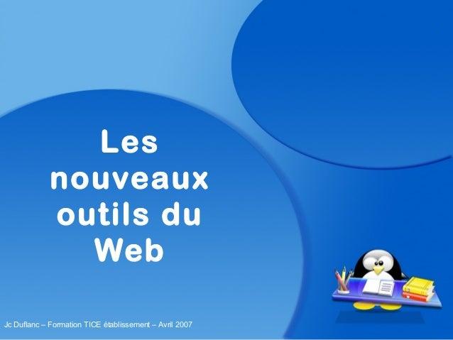 Lesnouveauxoutils duWebJc Duflanc – Formation TICE établissement – Avril 2007