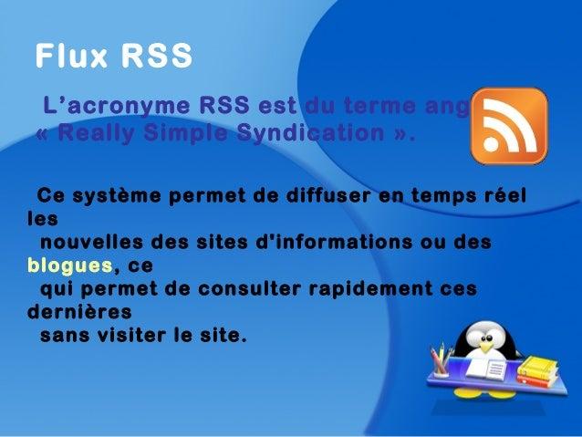 Flux RSSL'acronyme RSS est du terme anglais« Really Simple Syndication ».Ce système permet de diffuser en temps réellesnou...