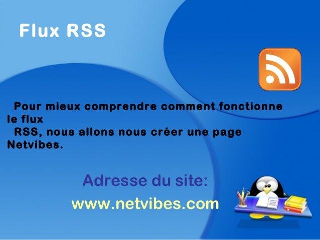 Flux RSSPour mieux comprendre comment fonctionnele fluxRSS, nous allons nous créer une pageNetvibes.Adresse du site:www.ne...
