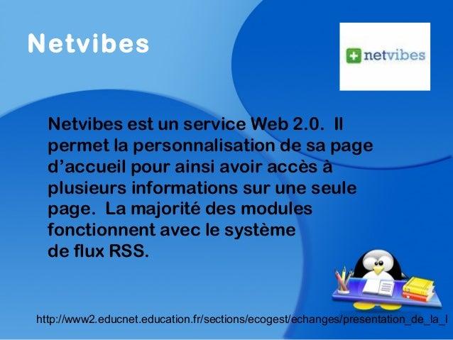 NetvibesNetvibes est un service Web 2.0. Ilpermet la personnalisation de sa paged'accueil pour ainsi avoir accès àplusieur...