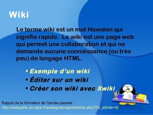 WikiLe terme wiki est un mot Hawaïen quisignifie rapide. Le wiki est une page webqui permet une collaboration et qui nedem...