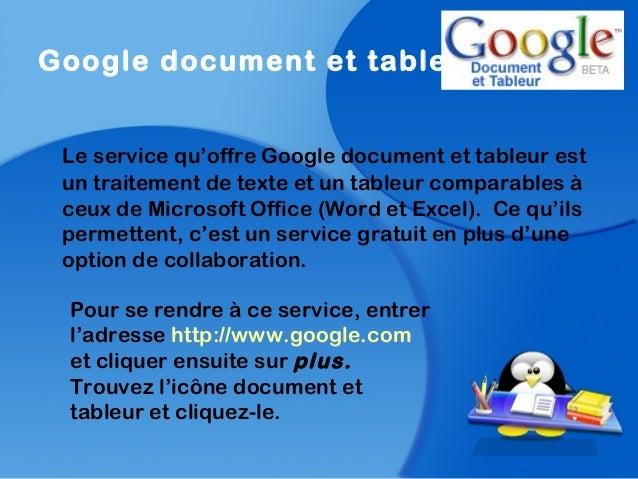 Google document et tableurLe service qu'offre Google document et tableur estun traitement de texte et un tableur comparabl...