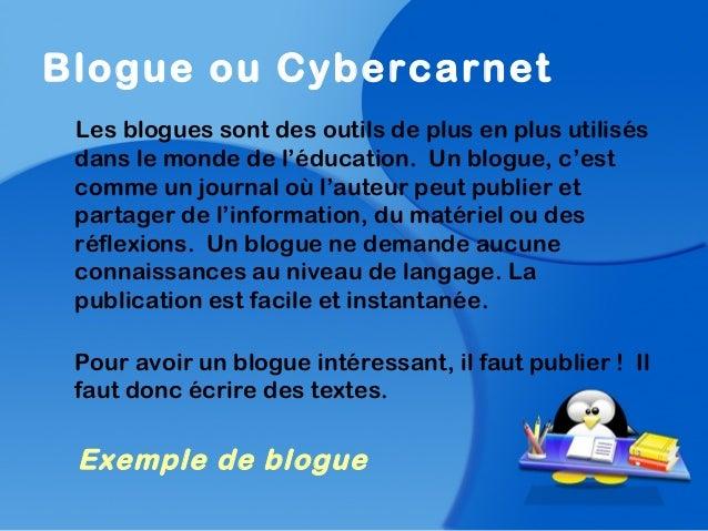 Blogue ou CybercarnetLes blogues sont des outils de plus en plus utilisésdans le monde de l'éducation. Un blogue, c'estcom...