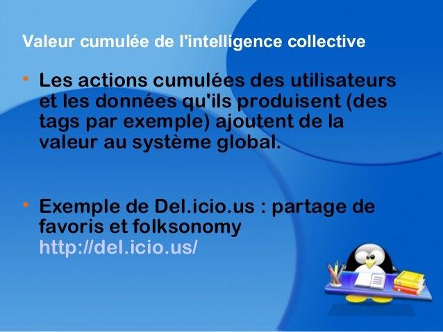 Valeur cumulée de lintelligence collective• Les actions cumulées des utilisateurset les données quils produisent (destags ...