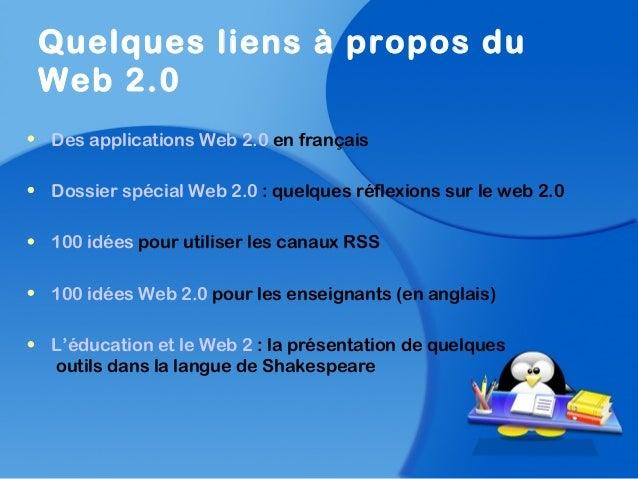 • Des applications Web 2.0 en français• Dossier spécial Web 2.0 : quelques réflexions sur le web 2.0• 100 idées pour utili...