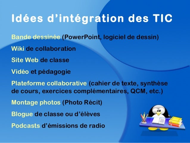 Idées d'intégration des TICBande dessinée (PowerPoint, logiciel de dessin)Wiki de collaborationSite Web de classeVidéo et ...