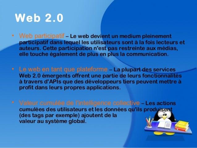 • Web participatif – Le web devient un medium pleinementparticipatif dans lequel les utilisateurs sont à la fois lecteurs ...