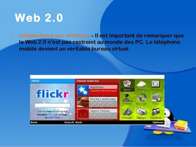 • Indépendance aux terminaux – Il est important de remarquer quele Web 2.0 nest pas restreint au monde des PC. Le téléphon...