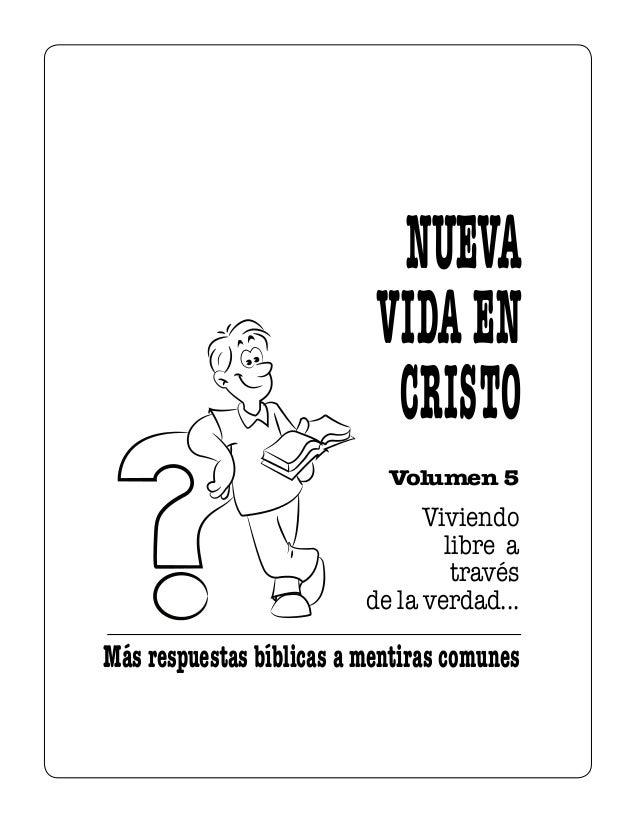 Volumen 5 Más respuestas bíblicas a mentiras comunes Viviendo libre a través de la verdad... NUEVA VIDAEN CRISTO