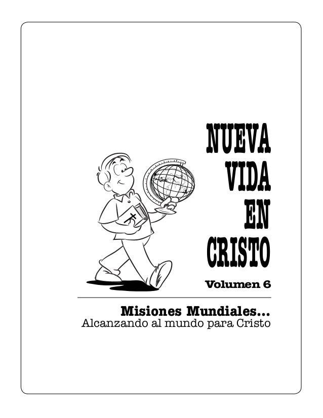 Volumen 6 Misiones Mundiales... Alcanzando al mundo para Cristo NUEVA VIDA EN CRISTO