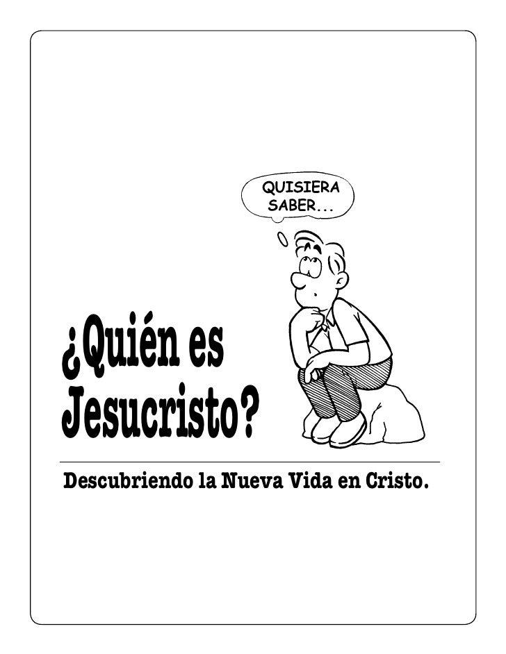 ¿Quién esJesucristo?Descubriendo la Nueva Vida en Cristo.