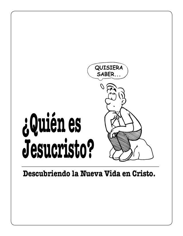 ¿Quiénes Jesucristo? Descubriendo la Nueva Vida en Cristo.