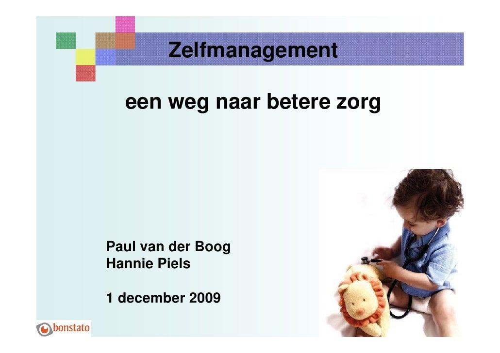 Zelfmanagement    een weg naar betere zorg     Paul van der Boog Hannie Piels  1 december 2009                            ...