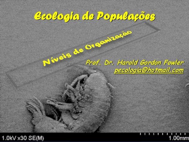 Ecologia de Populações         Prof. Dr. Harold Gordon Fowler                  pecologia@hotmail.com