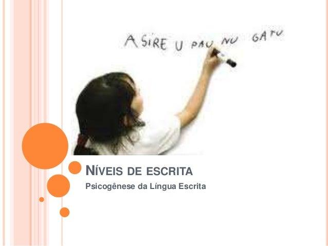 NÍVEIS DE ESCRITA  Psicogênese da Língua Escrita